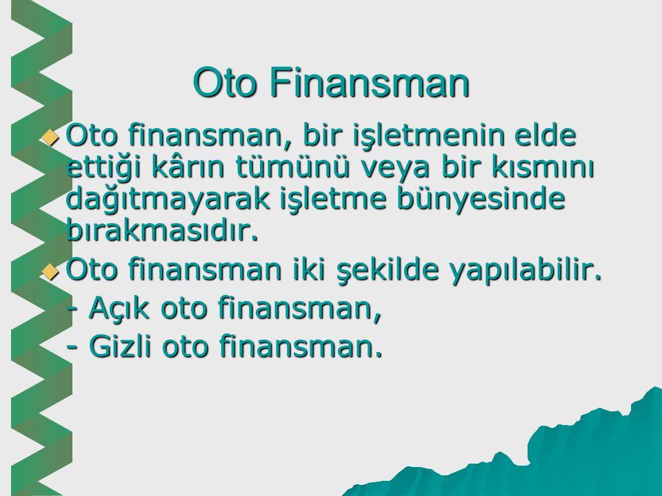 Oto Finansman Oto finansman, bir işletmenin elde ettiği kârın tümünü veya bir kısmını dağıtmayarak işletme bünyesinde bırakmasıdır.