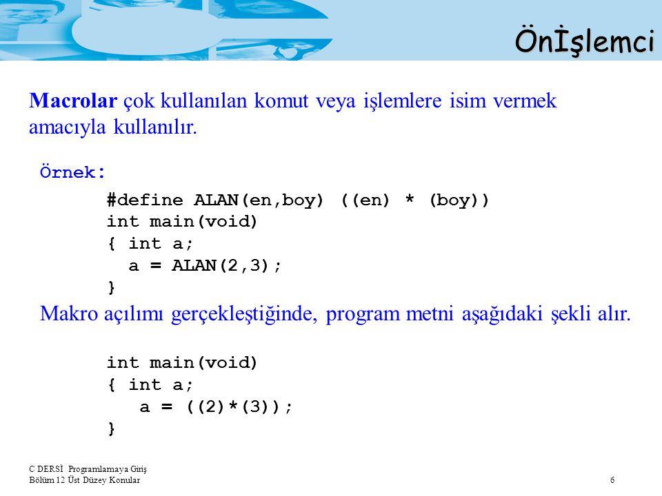 Önİşlemci Macrolar çok kullanılan komut veya işlemlere isim vermek amacıyla kullanılır. Örnek: #define ALAN(en,boy) ((en) * (boy))
