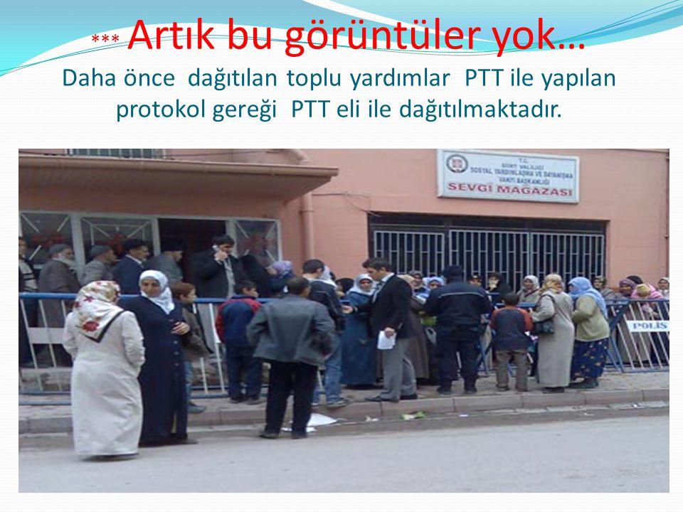*** Artık bu görüntüler yok… Daha önce dağıtılan toplu yardımlar PTT ile yapılan protokol gereği PTT eli ile dağıtılmaktadır.