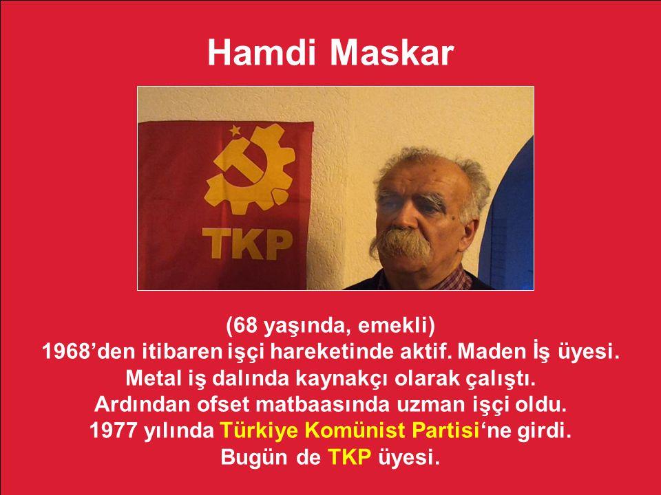 Hamdi Maskar (68 yaşında, emekli) 1968'den itibaren işçi hareketinde aktif.