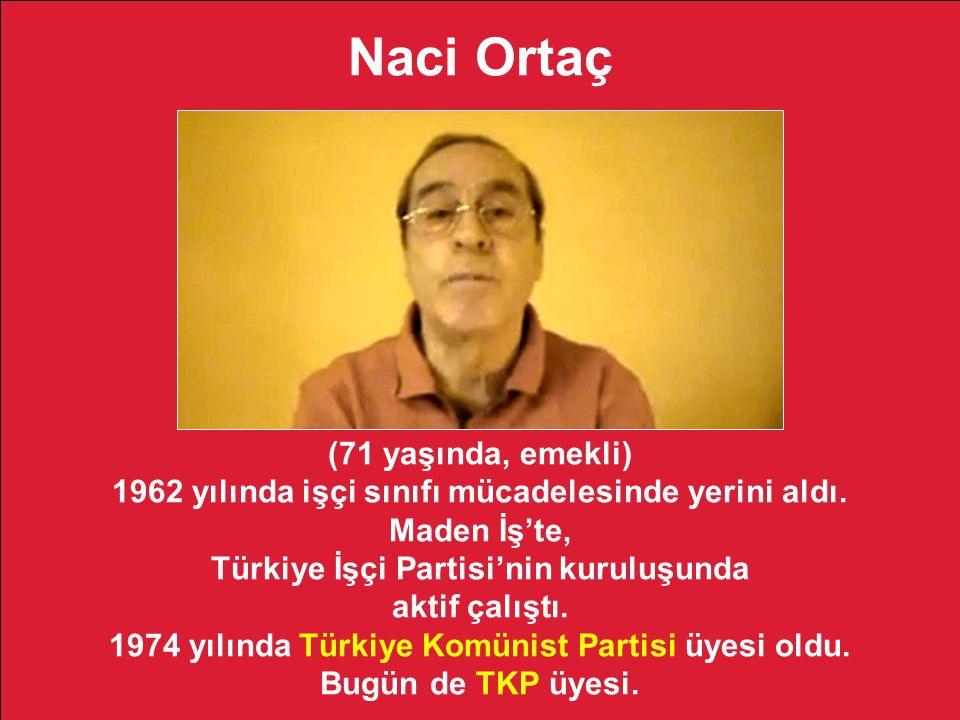 Naci Ortaç (71 yaşında, emekli) 1962 yılında işçi sınıfı mücadelesinde yerini aldı.