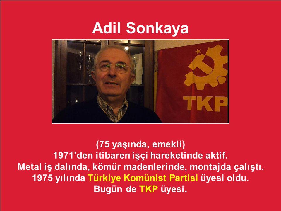 Adil Sonkaya (75 yaşında, emekli) 1971'den itibaren işçi hareketinde aktif.