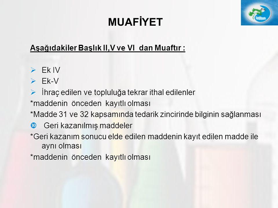 MUAFİYET Aşağıdakiler Başlık II,V ve VI dan Muaftır : Ek IV Ek-V