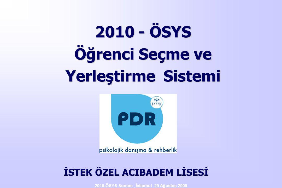 İSTEK ÖZEL ACIBADEM LİSESİ 2010-ÖSYS Sunum , İstanbul 29 Ağustos 2009