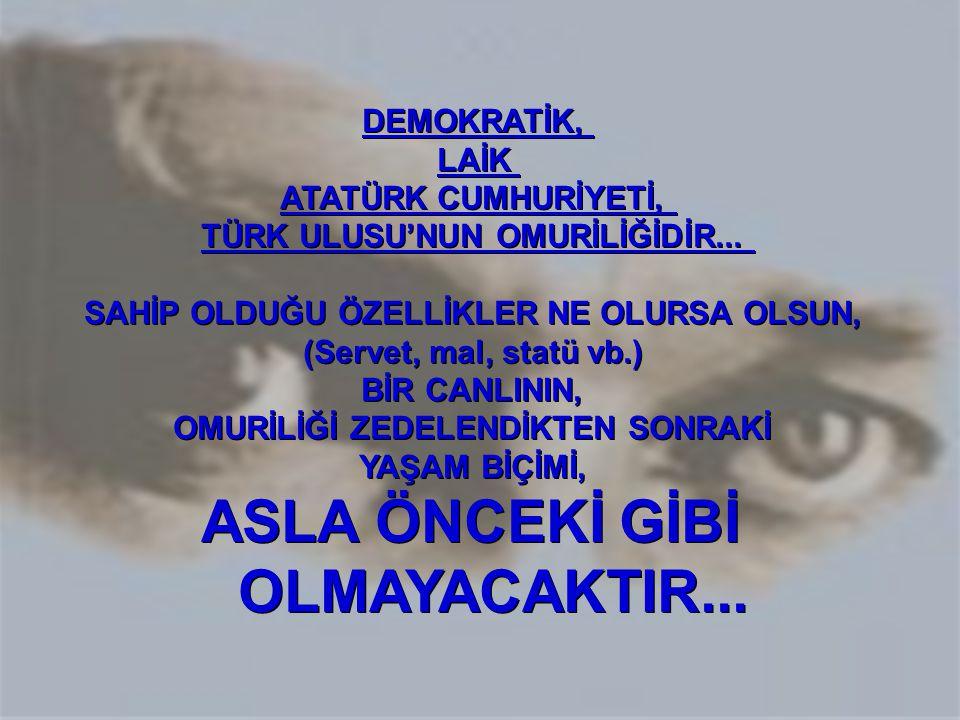 ASLA ÖNCEKİ GİBİ OLMAYACAKTIR...
