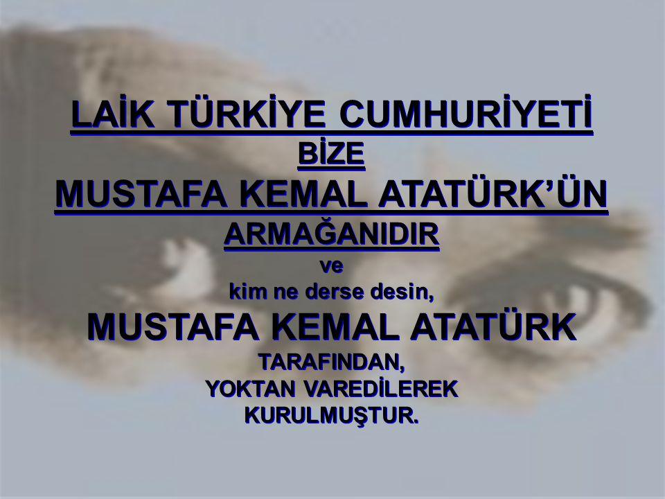 LAİK TÜRKİYE CUMHURİYETİ MUSTAFA KEMAL ATATÜRK'ÜN