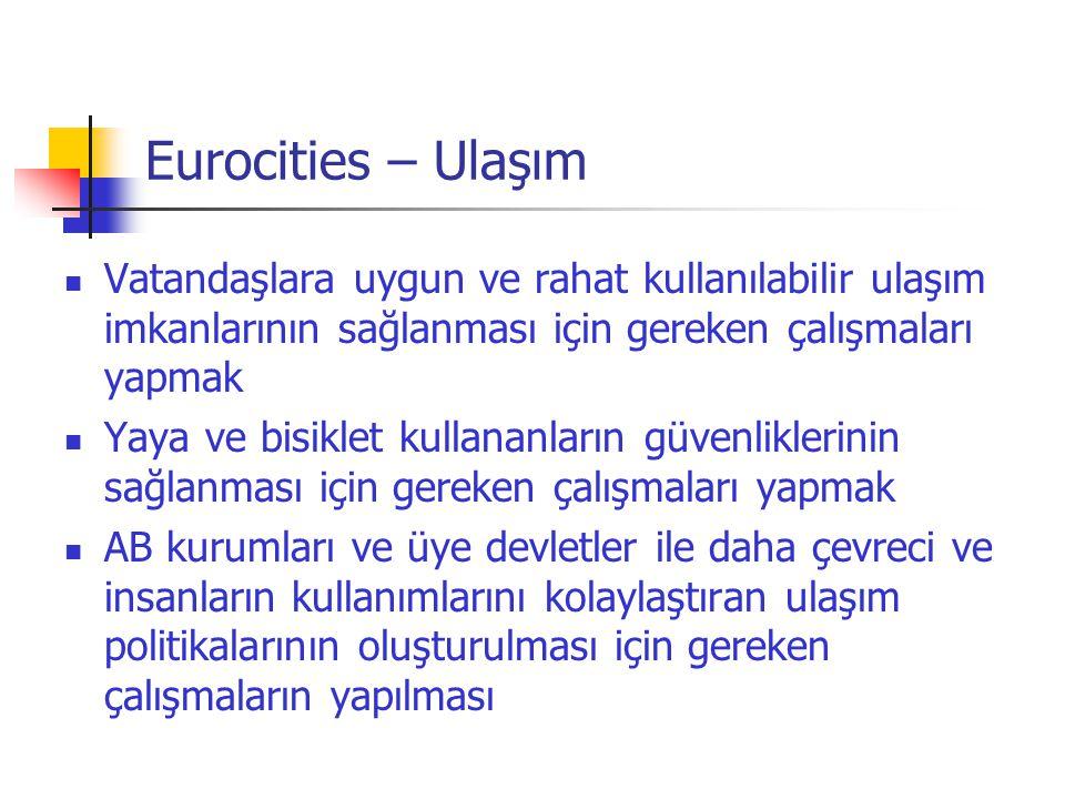 Eurocities – Ulaşım Vatandaşlara uygun ve rahat kullanılabilir ulaşım imkanlarının sağlanması için gereken çalışmaları yapmak.