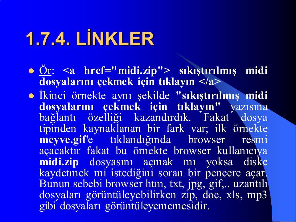 1.7.4. LİNKLER Ör: <a href= midi.zip > sıkıştırılmış midi dosyalarını çekmek için tıklayın </a>