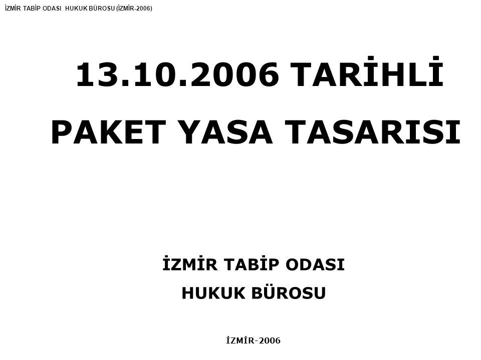 PAKET YASA TASARISI 13.10.2006 TARİHLİ İZMİR TABİP ODASI HUKUK BÜROSU