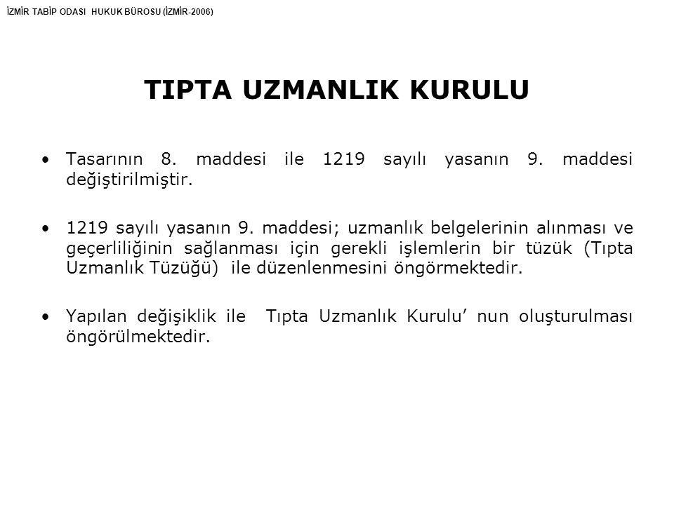 TIPTA UZMANLIK KURULU Tasarının 8. maddesi ile 1219 sayılı yasanın 9. maddesi değiştirilmiştir.