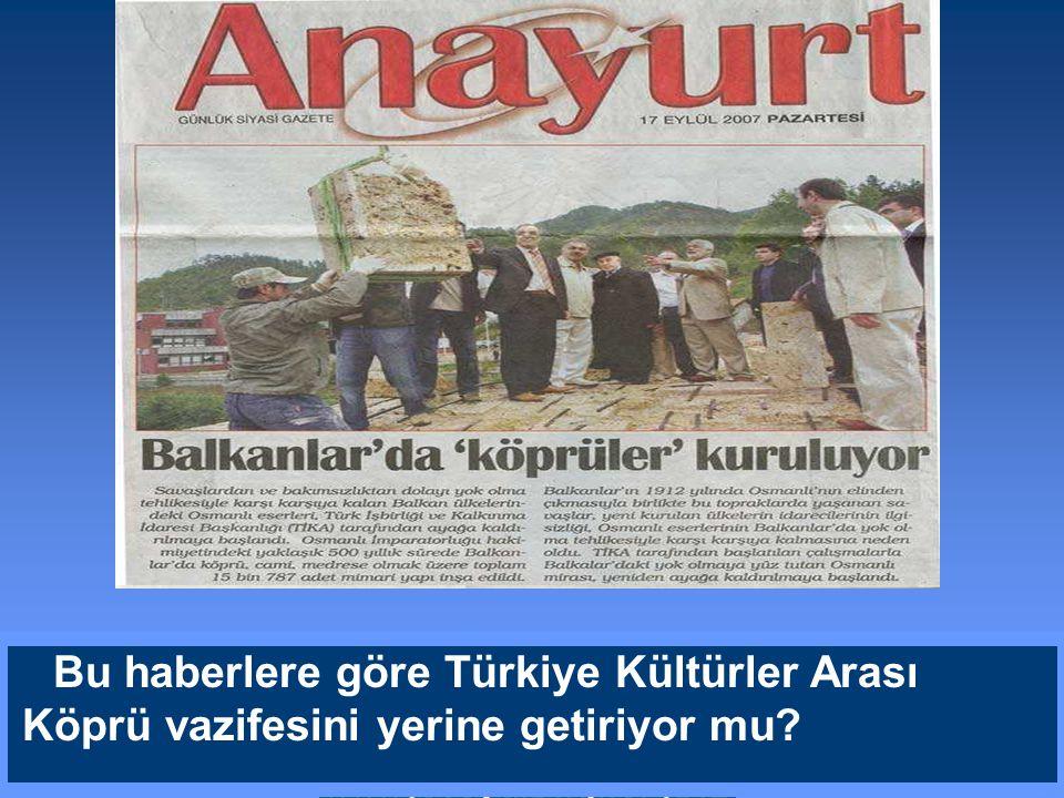 Bu haberlere göre Türkiye Kültürler Arası Köprü vazifesini yerine getiriyor mu