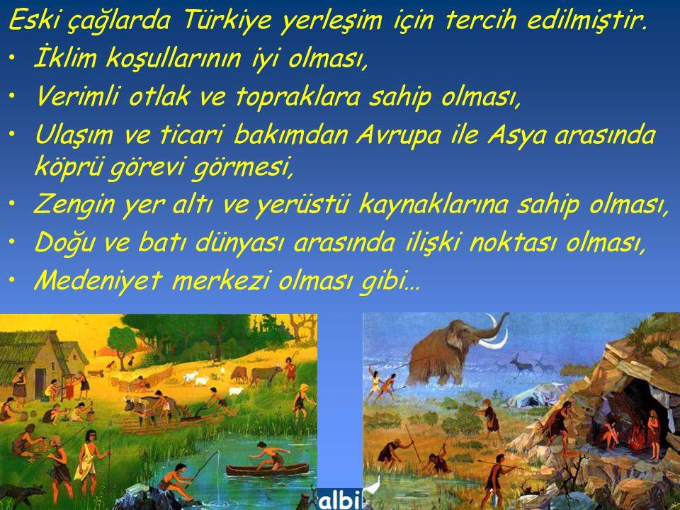 Eski çağlarda Türkiye yerleşim için tercih edilmiştir.