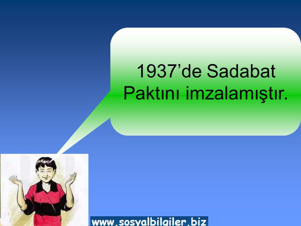 1937'de Sadabat Paktını imzalamıştır.