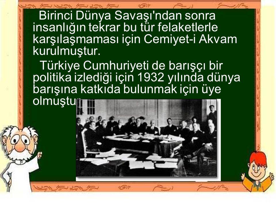 Birinci Dünya Savaşı ndan sonra insanlığın tekrar bu tür felaketlerle karşılaşmaması için Cemiyet-i Akvam kurulmuştur.