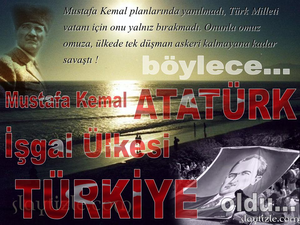böylece... ATATÜRK Mustafa Kemal İşgal Ülkesi TÜRKİYE oldu...