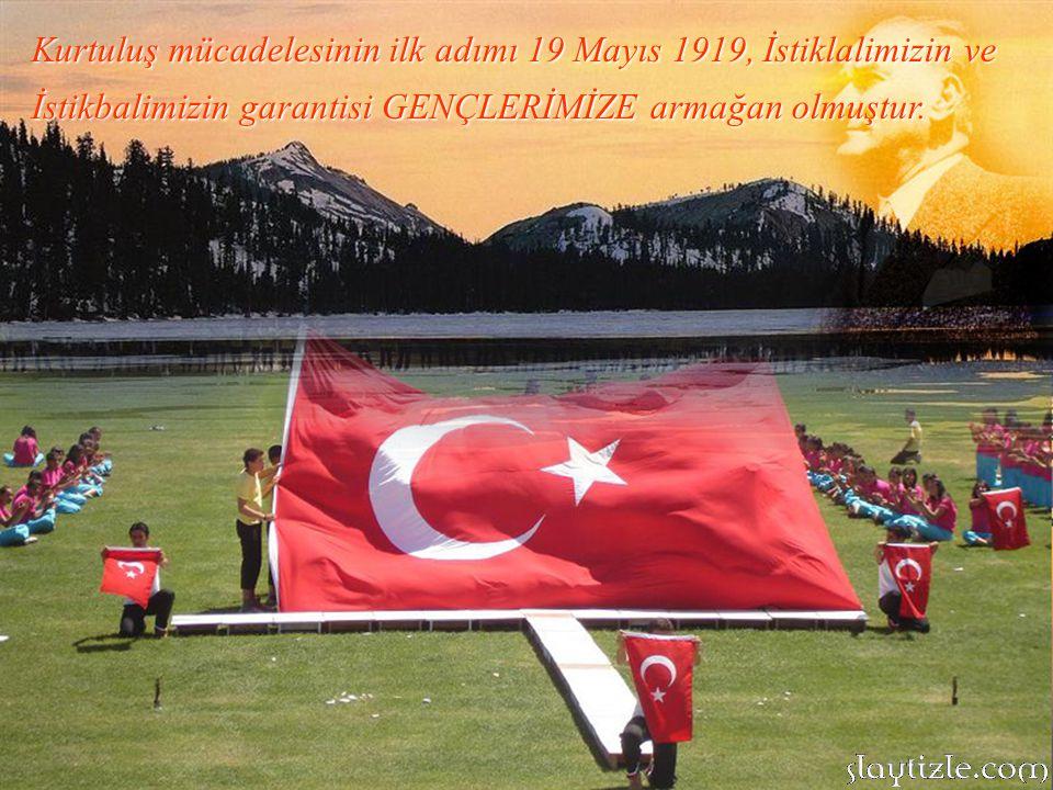 Kurtuluş mücadelesinin ilk adımı 19 Mayıs 1919, İstiklalimizin ve İstikbalimizin garantisi GENÇLERİMİZE armağan olmuştur.