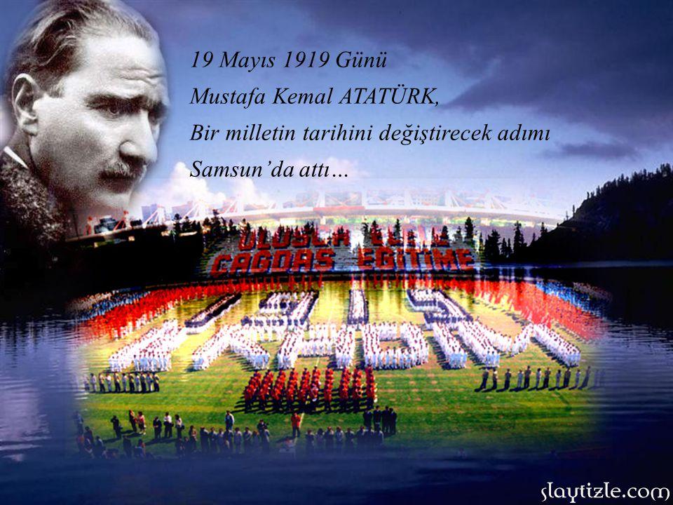 19 Mayıs 1919 Günü Mustafa Kemal ATATÜRK, Bir milletin tarihini değiştirecek adımı Samsun'da attı…