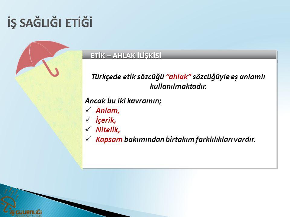 Türkçede etik sözcüğü ahlak sözcüğüyle eş anlamlı kullanılmaktadır.