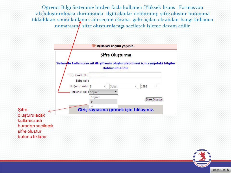 Öğrenci Bilgi Sistemine birden fazla kullanıcı (Yüksek lisans , Formasyon v.b.)oluşturulması durumunda ilgili alanlar doldurulup şifre oluştur butonuna tıkladıktan sonra kullanıcı adı seçimi ekrana gelir açılan ekrandan hangi kullanıcı numarasına şifre oluşturulacağı seçilerek işleme devam edilir