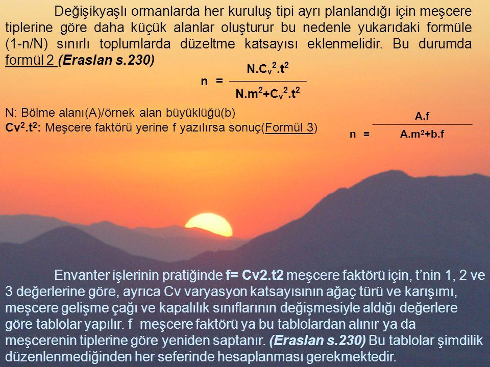 Değişikyaşlı ormanlarda her kuruluş tipi ayrı planlandığı için meşcere tiplerine göre daha küçük alanlar oluşturur bu nedenle yukarıdaki formüle (1-n/N) sınırlı toplumlarda düzeltme katsayısı eklenmelidir. Bu durumda formül 2 (Eraslan s.230)