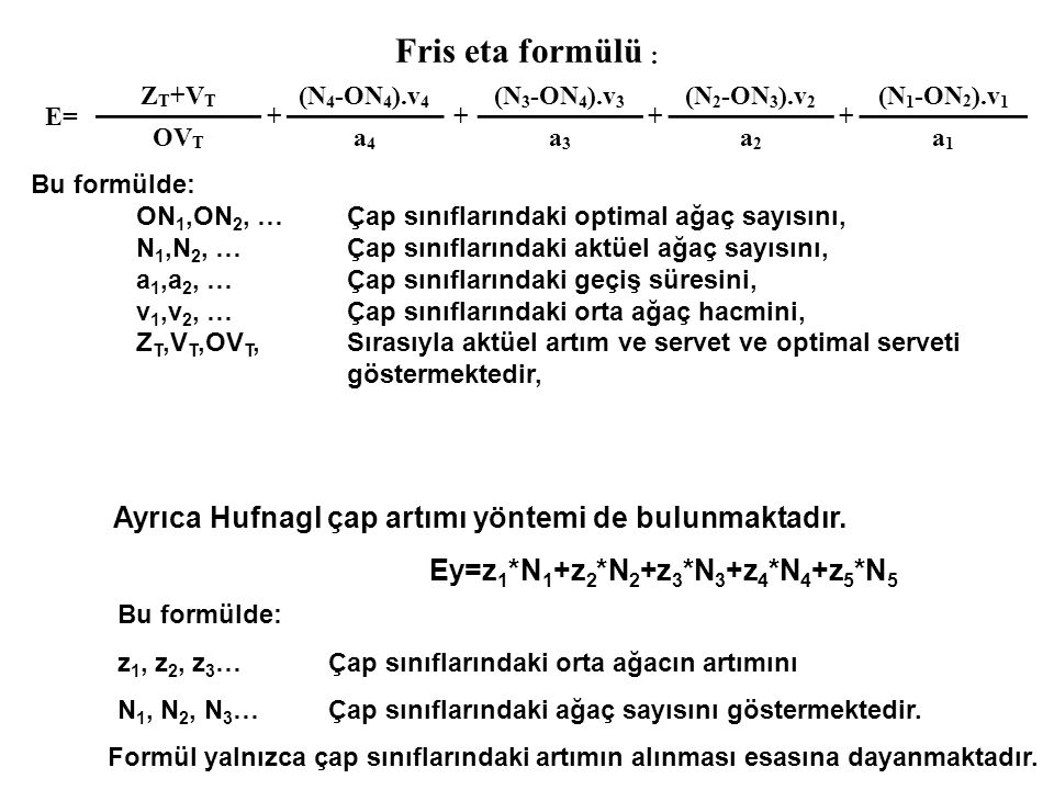 Fris eta formülü : Ayrıca Hufnagl çap artımı yöntemi de bulunmaktadır.