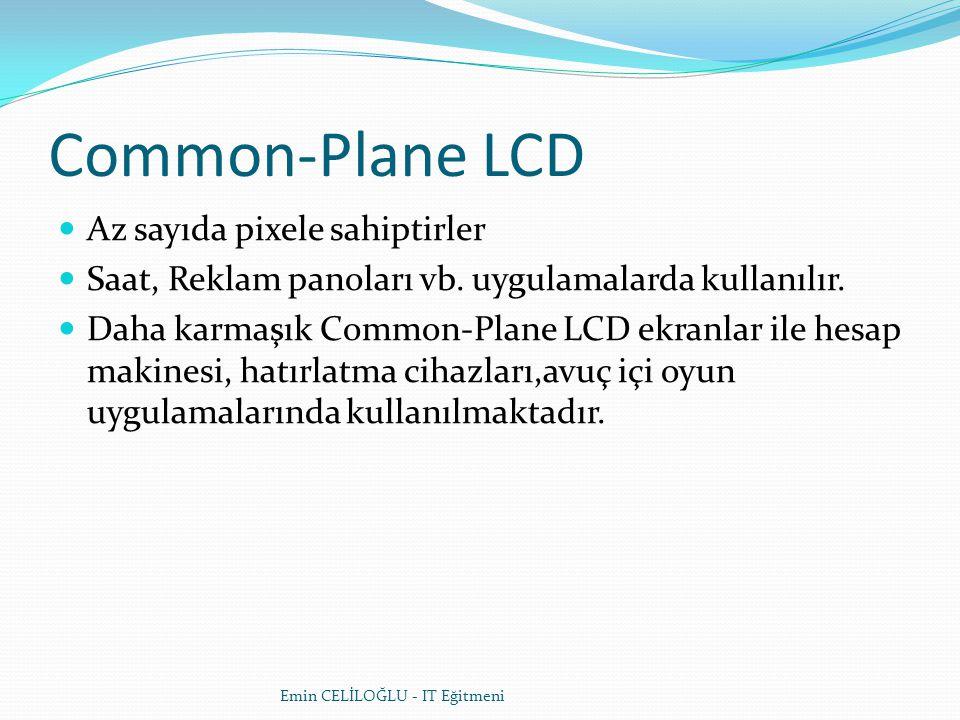 Common-Plane LCD Az sayıda pixele sahiptirler