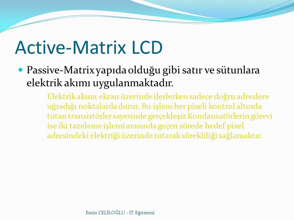 Active-Matrix LCD Passive-Matrix yapıda olduğu gibi satır ve sütunlara elektrik akımı uygulanmaktadır.