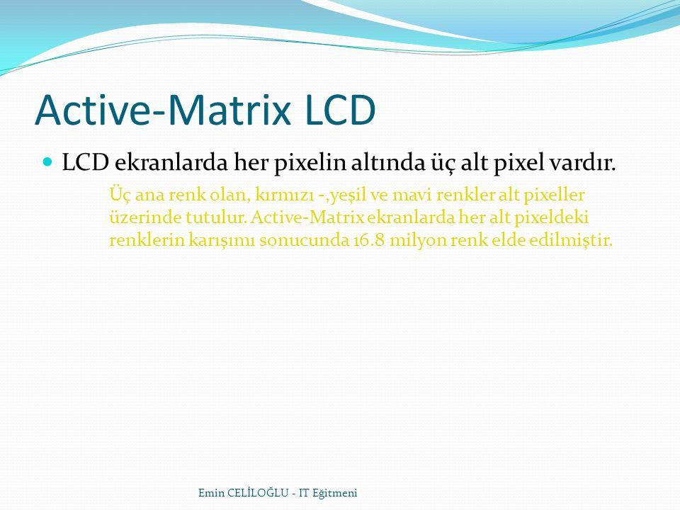 Active-Matrix LCD LCD ekranlarda her pixelin altında üç alt pixel vardır.