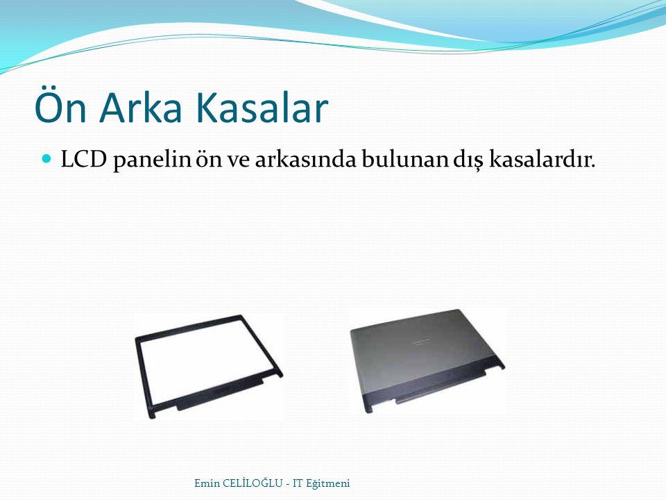 Ön Arka Kasalar LCD panelin ön ve arkasında bulunan dış kasalardır.