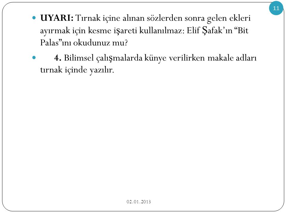 UYARI: Tırnak içine alınan sözlerden sonra gelen ekleri ayırmak için kesme işareti kullanılmaz: Elif Şafak'ın Bit Palas ını okudunuz mu