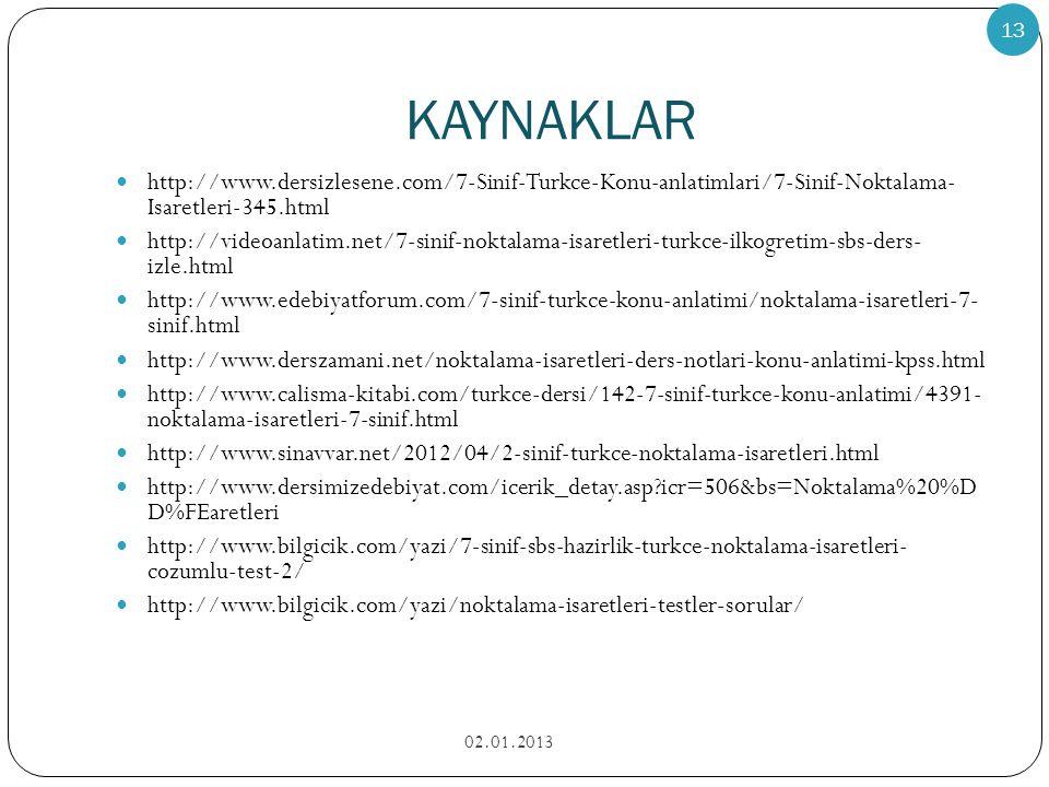 KAYNAKLAR http://www.dersizlesene.com/7-Sinif-Turkce-Konu-anlatimlari/7-Sinif-Noktalama- Isaretleri-345.html.