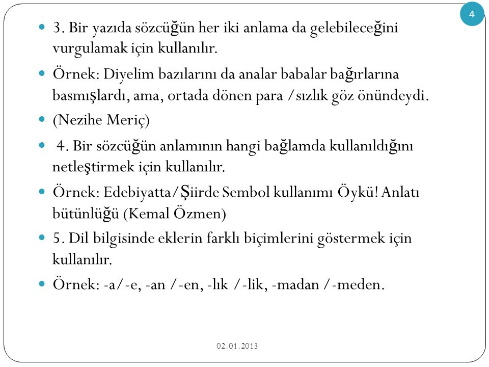 Örnek: -a/-e, -an /-en, -lık /-lik, -madan /-meden.