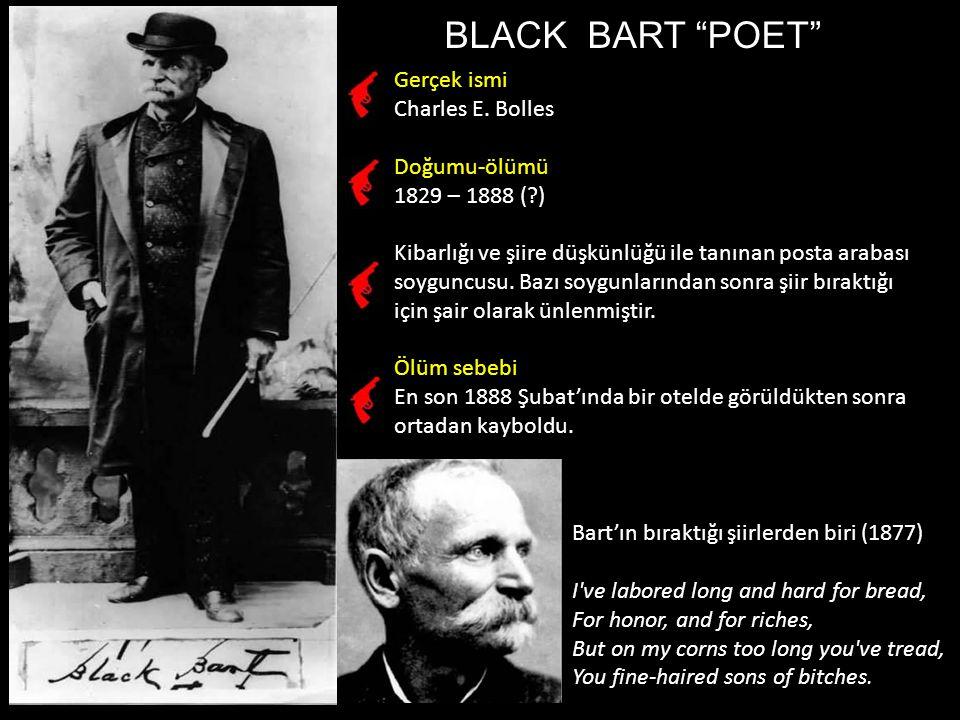 BLACK BART POET Gerçek ismi Charles E. Bolles Doğumu-ölümü