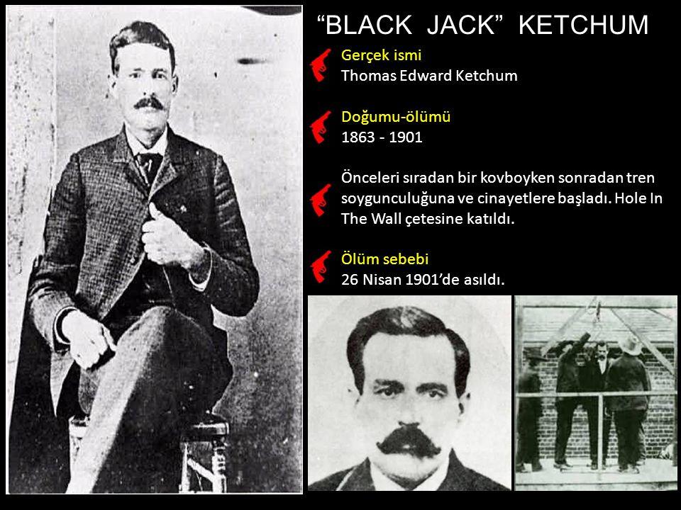BLACK JACK KETCHUM Gerçek ismi Thomas Edward Ketchum Doğumu-ölümü
