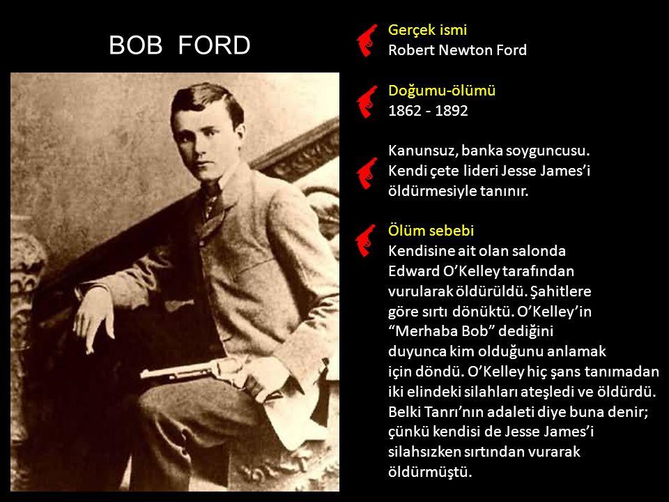 BOB FORD Gerçek ismi Robert Newton Ford Doğumu-ölümü 1862 - 1892