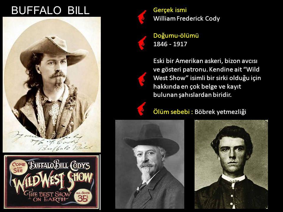 BUFFALO BILL Gerçek ismi William Frederick Cody Doğumu-ölümü