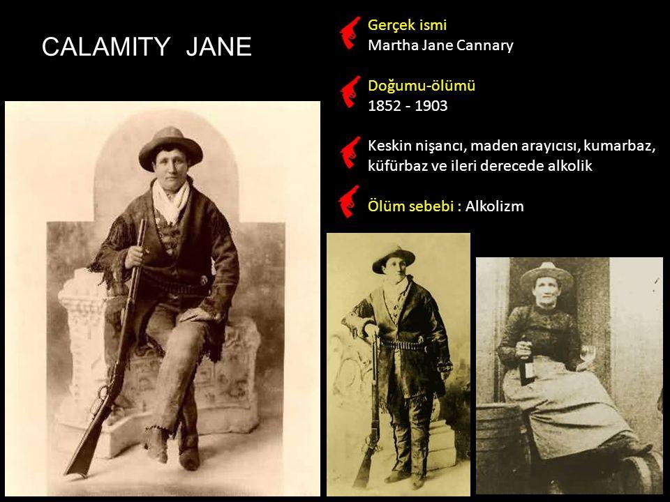 CALAMITY JANE Gerçek ismi Martha Jane Cannary Doğumu-ölümü 1852 - 1903