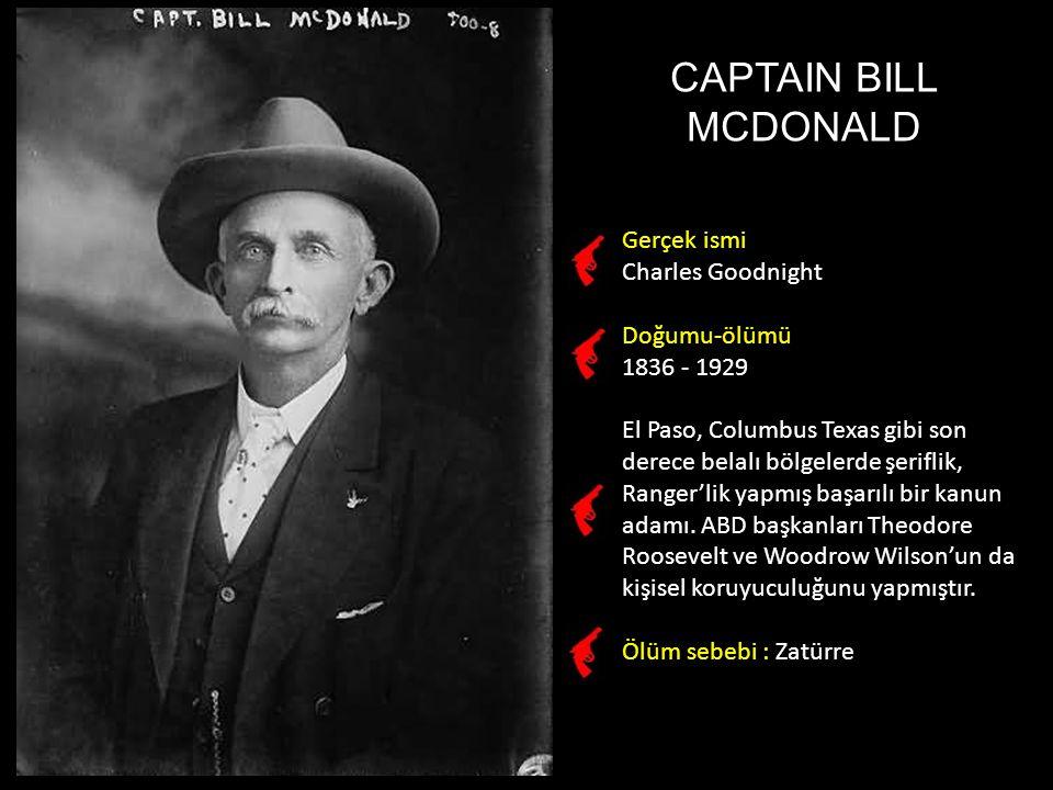 CAPTAIN BILL MCDONALD Gerçek ismi Charles Goodnight Doğumu-ölümü