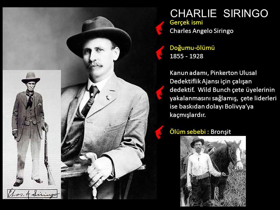 CHARLIE SIRINGO Gerçek ismi Charles Angelo Siringo Doğumu-ölümü