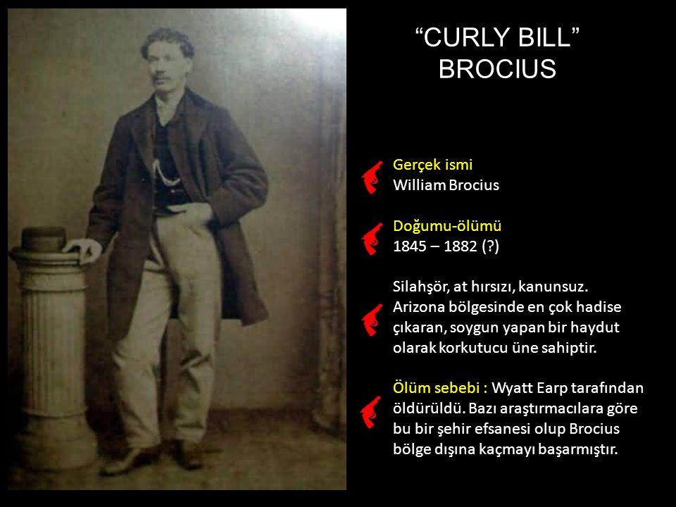 CURLY BILL BROCIUS Gerçek ismi William Brocius Doğumu-ölümü