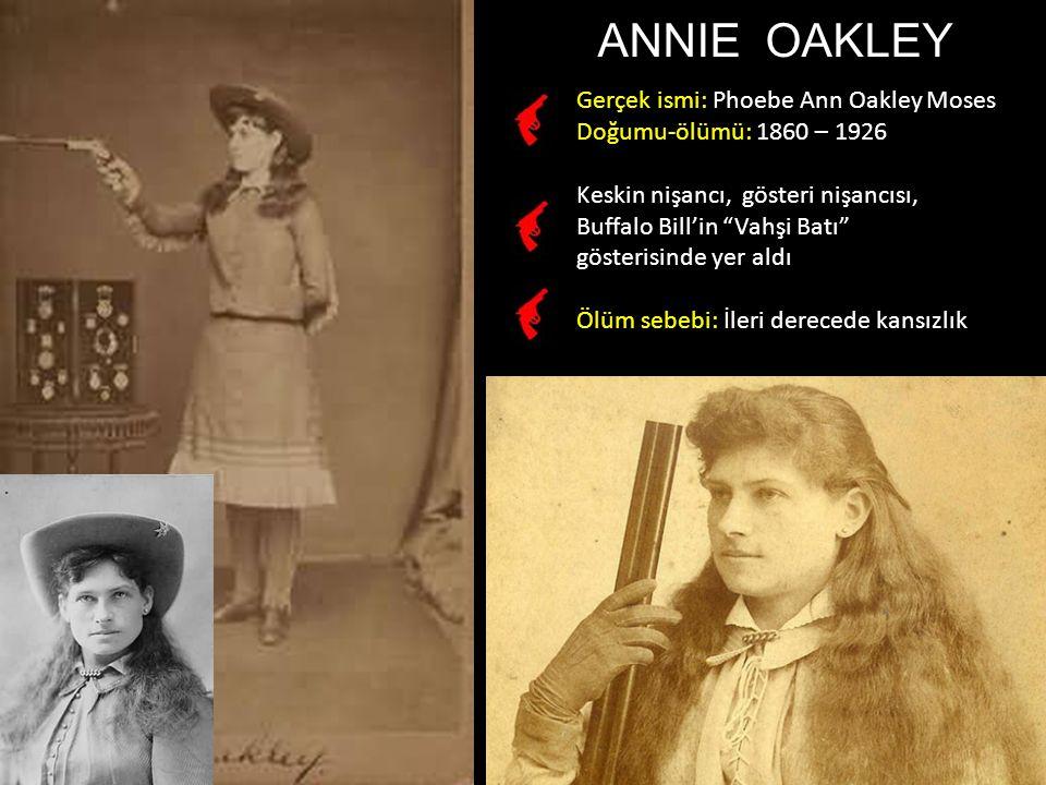 ANNIE OAKLEY Gerçek ismi: Phoebe Ann Oakley Moses