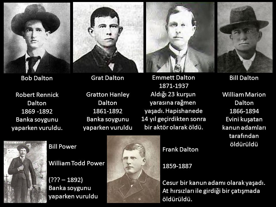 Bob Dalton Robert Rennick. Dalton. 1869 -1892. Banka soygunu. yaparken vuruldu. Grat Dalton. Gratton Hanley.