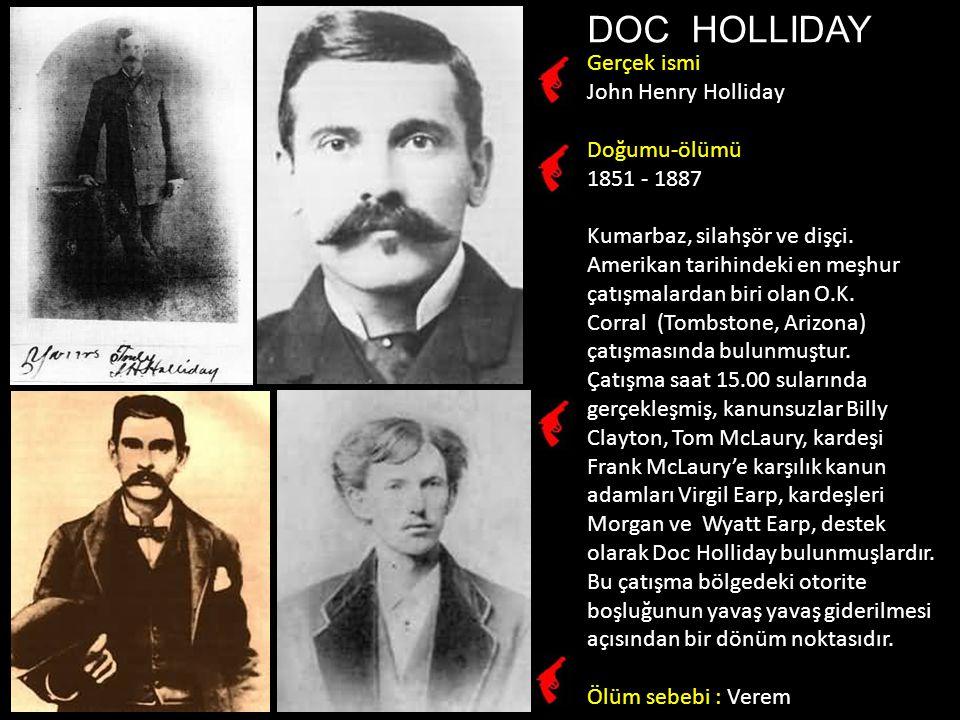 DOC HOLLIDAY Gerçek ismi John Henry Holliday Doğumu-ölümü 1851 - 1887