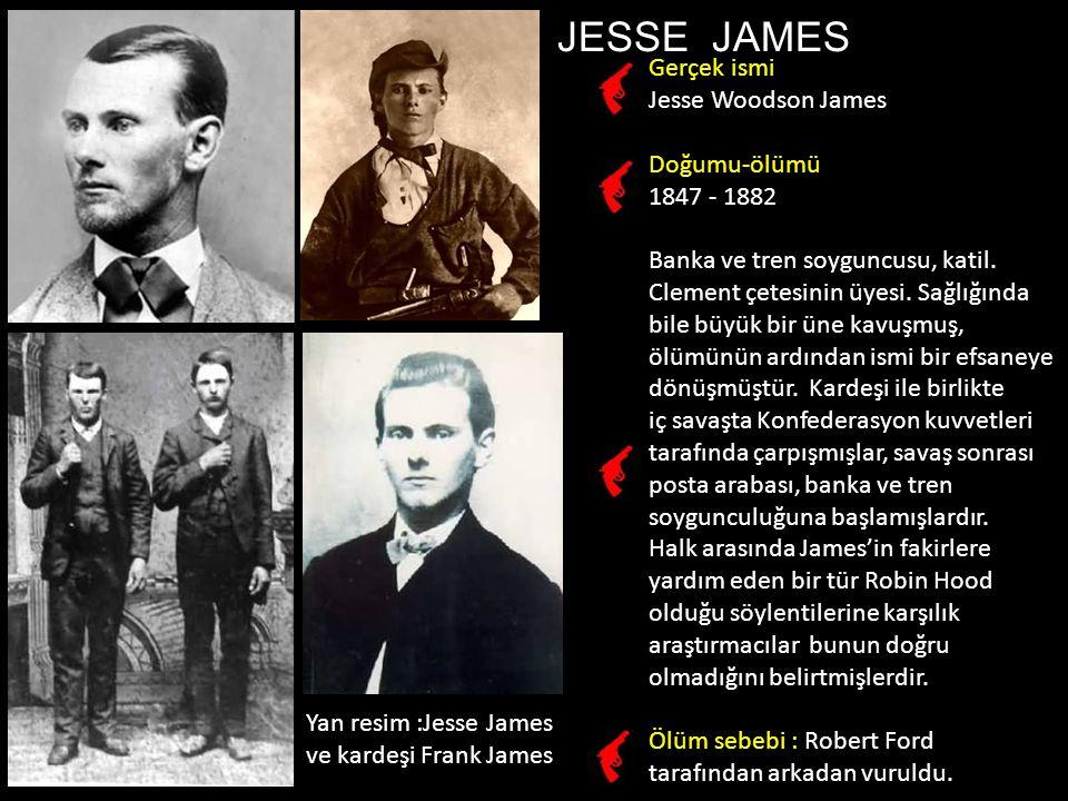 JESSE JAMES Gerçek ismi Jesse Woodson James Doğumu-ölümü 1847 - 1882