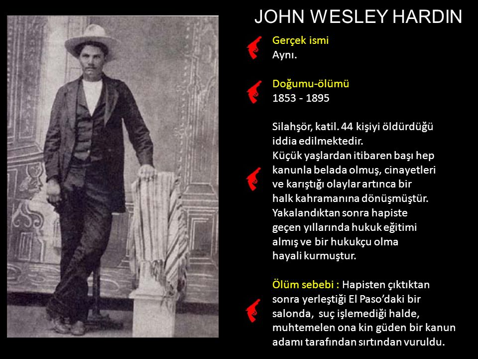 JOHN WESLEY HARDIN Gerçek ismi Aynı. Doğumu-ölümü 1853 - 1895