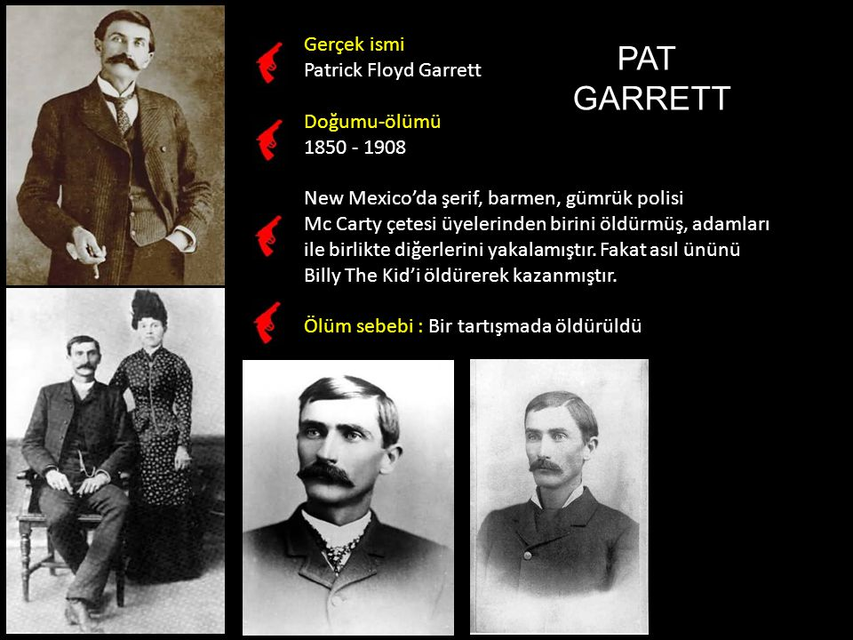PAT GARRETT Gerçek ismi Patrick Floyd Garrett Doğumu-ölümü 1850 - 1908