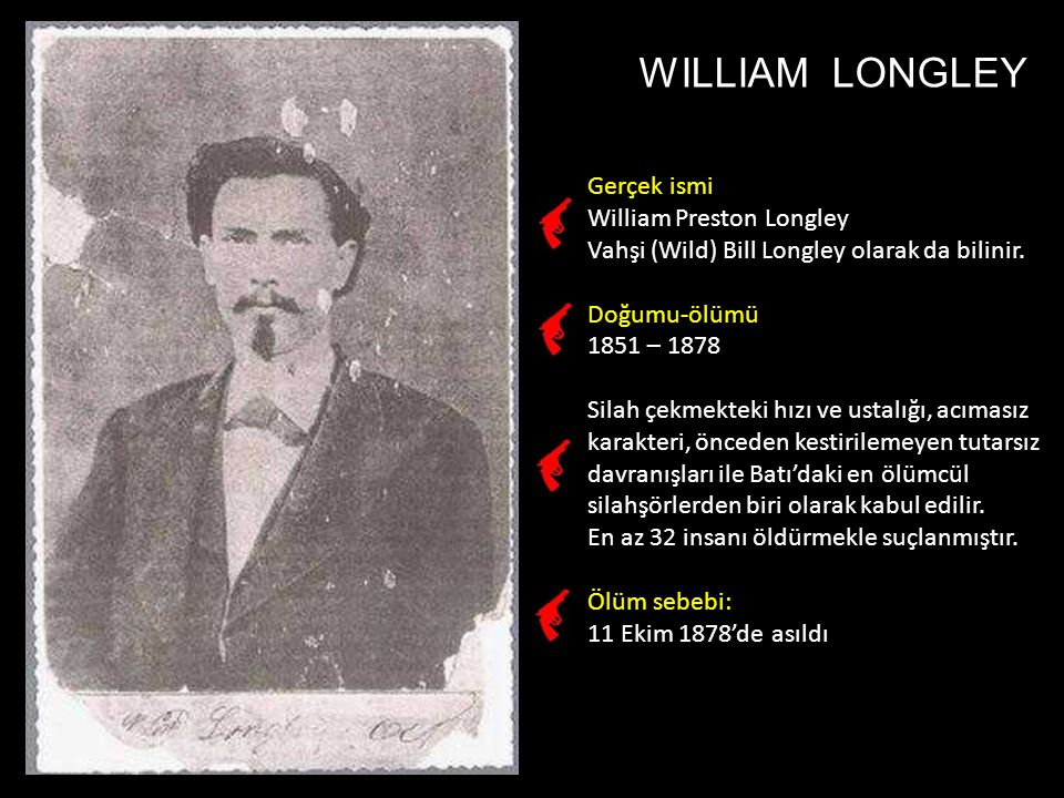 WILLIAM LONGLEY Gerçek ismi William Preston Longley