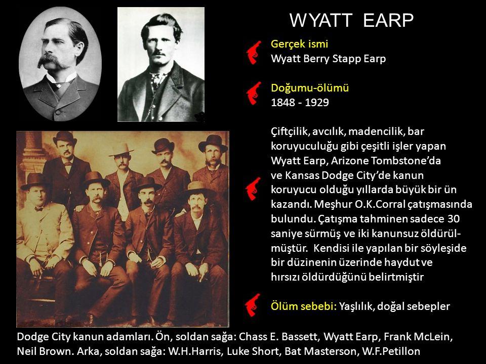WYATT EARP Gerçek ismi Wyatt Berry Stapp Earp Doğumu-ölümü 1848 - 1929