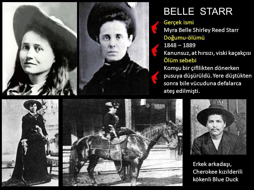 BELLE STARR Gerçek ismi Myra Belle Shirley Reed Starr Doğumu-ölümü