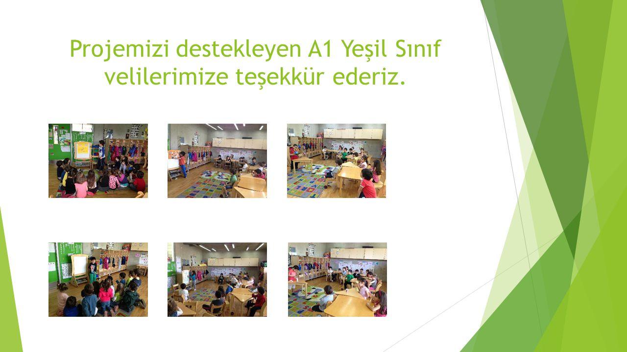 Projemizi destekleyen A1 Yeşil Sınıf velilerimize teşekkür ederiz.